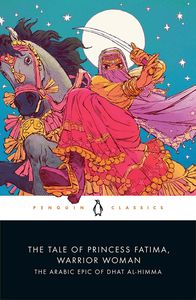 [The Tale Of Princess Fatima, Warrior Woman: The Arabic Epic Of Dhat al-Himma (Product Image)]