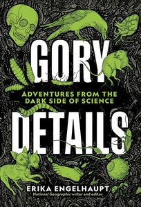 [Gory Details: Adventures From The Dark Side Of Science (Hardcover) (Product Image)]