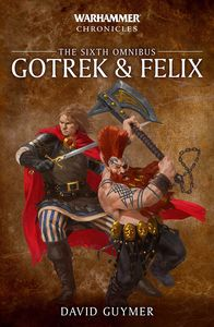 [Warhammer: Chronicles: Gotrek & Felix: The Sixth Omnibus (Product Image)]