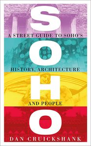 [Soho: A Street Guide To Soho's History, Architecture & People (Product Image)]