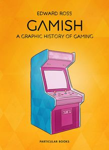 [Gamish: A Graphic History Of Gaming (Hardcover) (Product Image)]