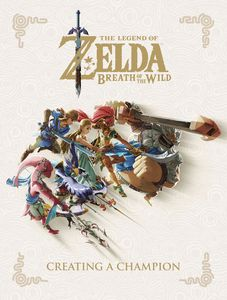 [Legend Of Zelda: Breath Of The Wild: Creating A Champion (Hardcover) (Product Image)]