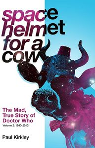 [Space Helmet For A Cow: Book 2: The Mad, True Story Of Doctor Who 1990-2013 (Product Image)]