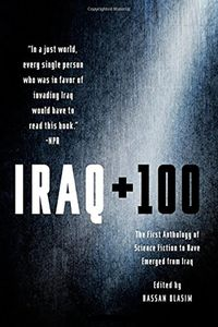 [Iraq +100: The First Anthology Of Science Fiction To Have Emerged From Iraq (Product Image)]