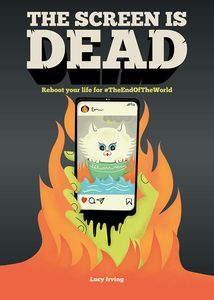 [The Screen Is Dead: Reboot Your Life For #Theendoftheworld (Hardcover) (Product Image)]