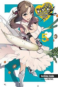 [Do You Love Your Mom & Her Two-Hit Multi Target Attacks?: Volume 5 (Light Novel) (Product Image)]