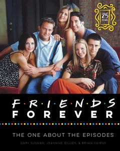 [Friends Forever: 25th Anniversary Edition: The One About The Episodes (Hardcover) (Product Image)]