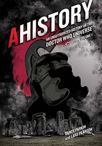 [Ahistory: An Unauthorized History Of The Doctor Who Universe (Fourth Edition: Volume 1) (Product Image)]