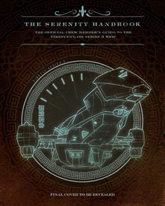 [The Serenity Handbook: The Official Crew Member's Guide to the Firefly-Class Series 3 Ship (Hardcover) (Product Image)]