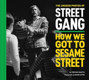 [The Unseen Photos Of Street Gang: How We Got To Sesame Street (Hardcover) (Product Image)]