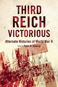 [Third Reich Victorious: Alternate Histories Of World War II (Product Image)]