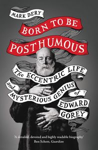 [Born To Be Posthumous: The Eccentric Life & Mysterious Genius Of Edward Gorey (Product Image)]
