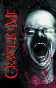 [Crawl To Me: Evil Edgar Edition (Hardcover) (Product Image)]