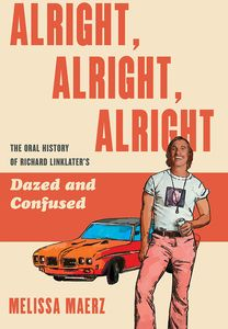 [Alright, Alright, Alright: The Oral History Of Richard Linklater's Dazed & Confused (Hardcover Edition) (Product Image)]