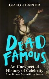 [Dead Famous: An Unexpected History Of Celebrity (Hardcover) (Product Image)]