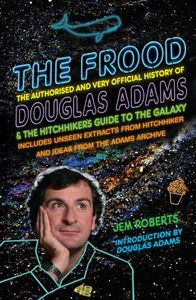 [The Frood: The Authorised & Very Official History Of Douglas Adams & The Hitchhiker's Guide To The Galax (Product Image)]