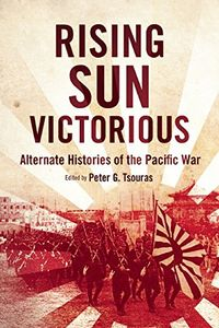 [Rising Sun Victorious: Alternate Histories Of The Pacific War (Product Image)]
