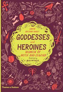 [Goddesses & Heroines: Women Of Myth & Legend (Hardcover) (Product Image)]