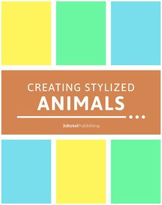 [Creating Stylized Animals: How To Design Compelling Real & Imaginary Animal Characters (Product Image)]