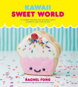 [Cookbook: Kawaii Sweet World: 75 Yummy Recipes for Baking That's (Almost) Too Cute to Eat (Hardcover) (Product Image)]