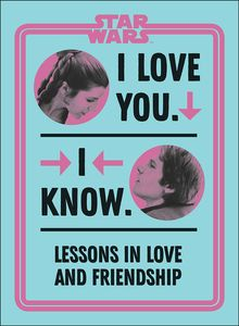 [Star Wars: I Love You. I Know: Lessons In Love & Friendship (Hardcover) (Product Image)]
