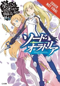 [Is It Wrong Try Pick Up Girls In A Dungeon? Sword Oratoria: Volume 1 (Product Image)]