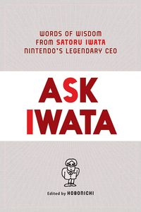[Ask Iwata: Words Of Wisdom From Nintendo's Legendary CEO (Hardcover) (Product Image)]