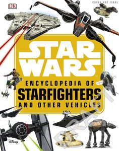 [Star Wars: Encyclopedia Of Starfighters & Other Vehicles (Hardcover) (Product Image)]