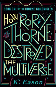 [Thorne Chronicles: Book 1: How Rory Thorne Destroyed The Multiverse (Product Image)]