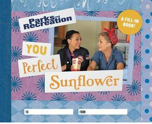 [Parks & Recreation: You Perfect Sunflower (Hardcover Fill-In Book) (Product Image)]