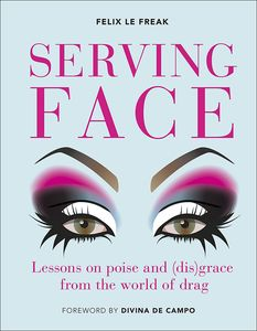 [Serving Face: Lessons Poise & (Dis)Grace From The World Of Drag (Hardcover) (Product Image)]