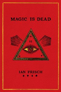 [Magic Is Dead: My Journey Into The World's Most Secretive Society Of Magicians (Hardcover) (Product Image)]