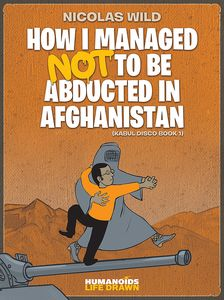 [How I Managed Not To Be Abducted In Afghanistan: Volume 1: Kabul Disco (Product Image)]
