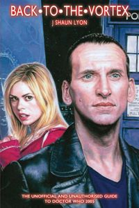 [Doctor Who Guides: Back To The Vortex: The Unofficial & Unauthorised Guide To Doctor Who 2005 (Product Image)]