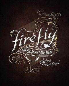 [Firefly: The Big Damn Cookbook (Hardcover) (Product Image)]