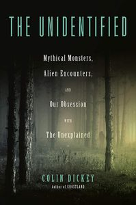 [The Unidentified: Mythical Monsters, Alien Encounters & Our Obsession With The Unexplained (Hardcover) (Product Image)]