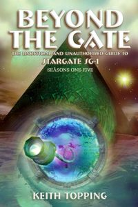 [Beyond The Gate: The Unofficial & Unauthorised Guide To Stargate SG-1: Seasons One-Five (Product Image)]