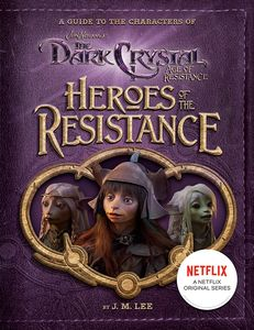 [A Guide To The Characters Of The Dark Crystal: Age Of Resistance: Heroes Of The Resistance (Hardcover) (Product Image)]