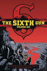 [The Sixth Gun: Deluxe Edition: Volume 6 (Hardcover) (Product Image)]