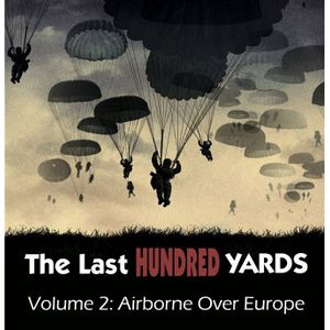 [The Last Hundred Yards: Volume 2: Airborne Over Europe (Product Image)]