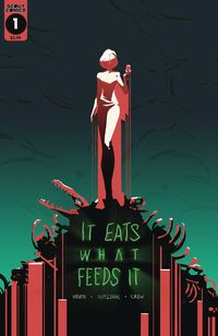 [The cover for It Eats What Feeds It #1]