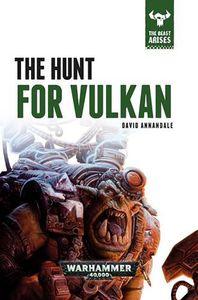 [Warhammer 40K: Beast Arises 7: The Hunt For Vulkan (Hardcover) (Product Image)]