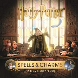 [Harry Potter: Spells & Charms: A Movie Scrapbook (Hardcover) (Product Image)]