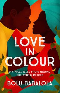 [Love In Colour: Mythical Tales From Around The World Retold (Product Image)]