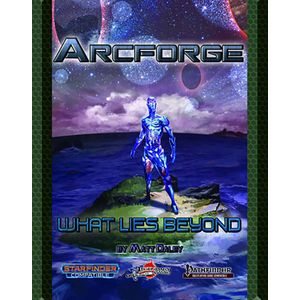 [Arcforge: Campaign Setting: What Lies Beyond (Starfinder & Pathfinder Compatible) (Product Image)]