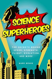 [The Science Of Superheroes: The Secrets Behind Speed, Strength, Flight, Evolution & More (Product Image)]