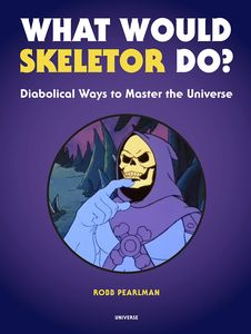 [What Would Skeletor Do? Diabolical Ways To Master The Universe (Hardcover) (Product Image)]