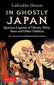[In Ghostly Japan: Japanese Legends Of Ghosts, Yokai, Yurei & Other Oddities (Product Image)]
