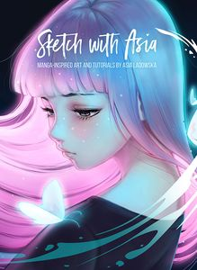 [Sketch With Asia: Manga Inspired Art & Tutorials (Signed Hardcover Edition) (Product Image)]