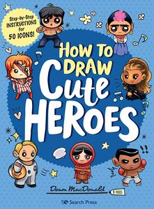 [How To Draw Cute Heroes: Step By Step Instructions For 50 Icons (Product Image)]